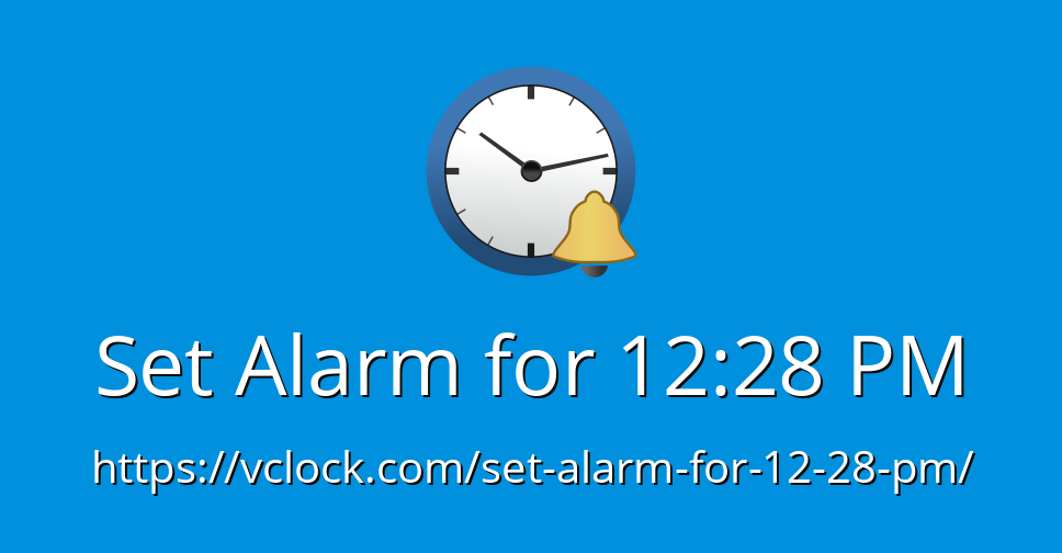 Set Alarm For 12 28 Pm Online Alarm Clock