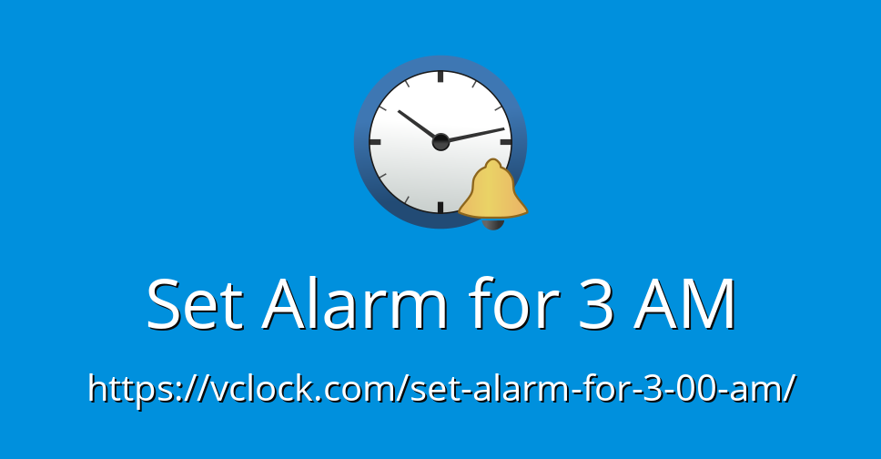 Set Alarm for 3 AM - Online Alarm Clock