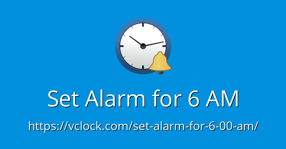 Set Alarm for 6 AM - Online Alarm Clock