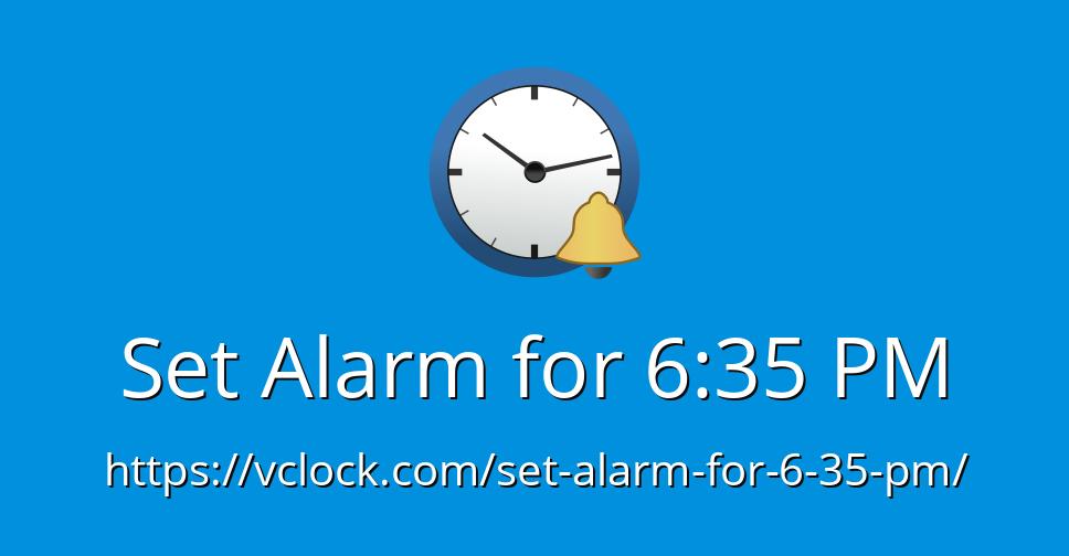 Set Alarm For 6 35 Pm Online Alarm Clock